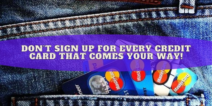 Don't sign up for every credit card that comes your way!