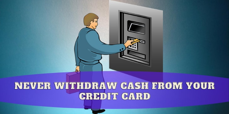 Never withdraw cash from your credit card